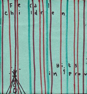 Feral Children - Hits and Improv (Self Released, Saskatoon, SK, 2008)