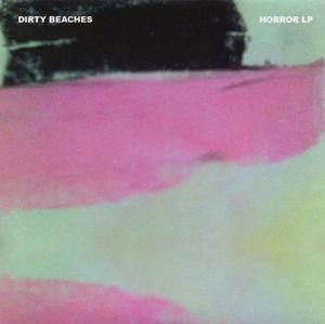 Dirty Beaches - Horror
