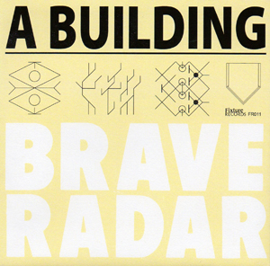 Brave Radar - A Building (Fixture Records, Montreal, QC)