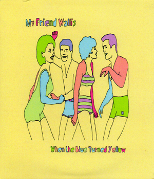 My Friend Wallis - When the Blue Turned To Yellow