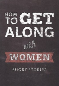 How to Get Along With Women: Short Stories by Elisabeth de Mariaffi