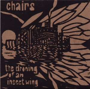 Chairs - The Droning of an Insect Wing