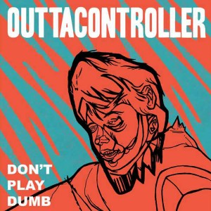Weird_Canada-Outtacontroller-Dont_Play_Dumb