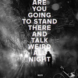 Weird_Canada-Valleys-Are_You_Going_to_Stand_There_and_Talk_Weird_All_Night