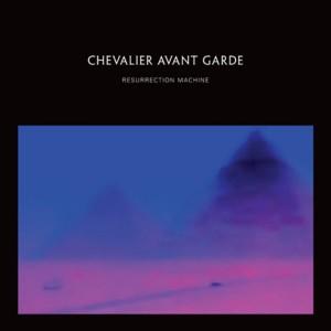 Chevalier Avant Garde - Resurrection Machine