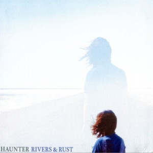 Haunter - Rivers & Rust