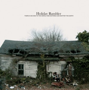 Holiday Rambler - There is No End to the World, and Nothing Can Shatter the Earth