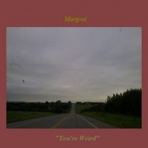 Margret - You're Weird