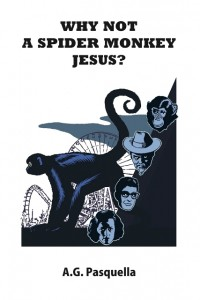 A.G. Pasquella - Why Not A Spider Monkey Jesus?