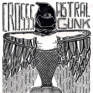 Crosss // Astral Gunk - Split 7""