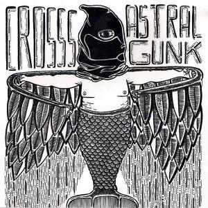 "Crosss // Astral Gunk - Split 7"""
