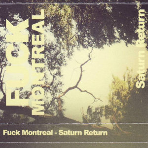 Fuck Montreal - Saturn Return
