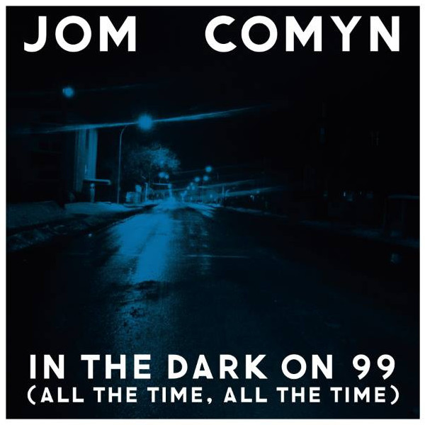 Jom Comyn - In the Dark on 99 (All the Time, All the Time)