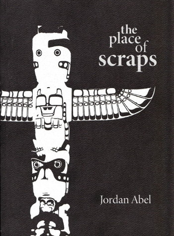 Jordan Abel - The Place of Scraps