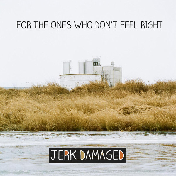 Jerk Damaged - For the Ones Who Don't Feel Right