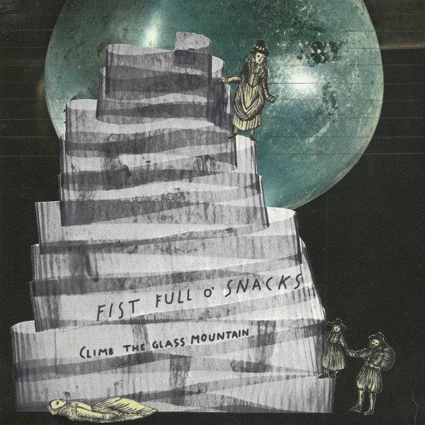 Fist Full o' Snacks - Climb the Glass Mountain