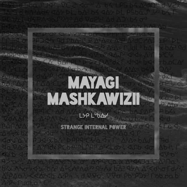 Weird_Canada-Ziibiwan-Mayagi_Mashkawizii